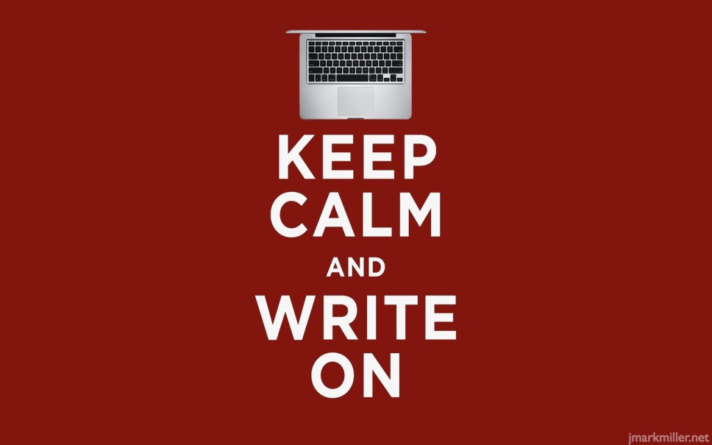 writeon 1024x640 Keep Calm and Write On