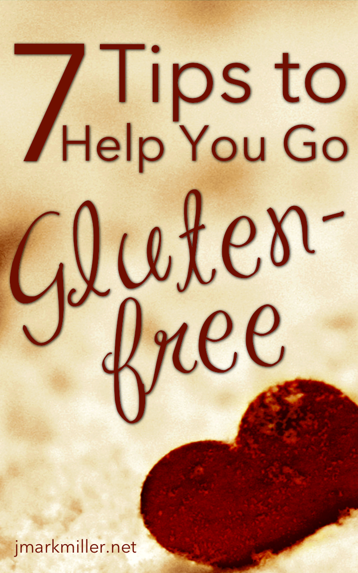 7 Tips Go Gluten Free 7 Tips to Help You Go Gluten Free
