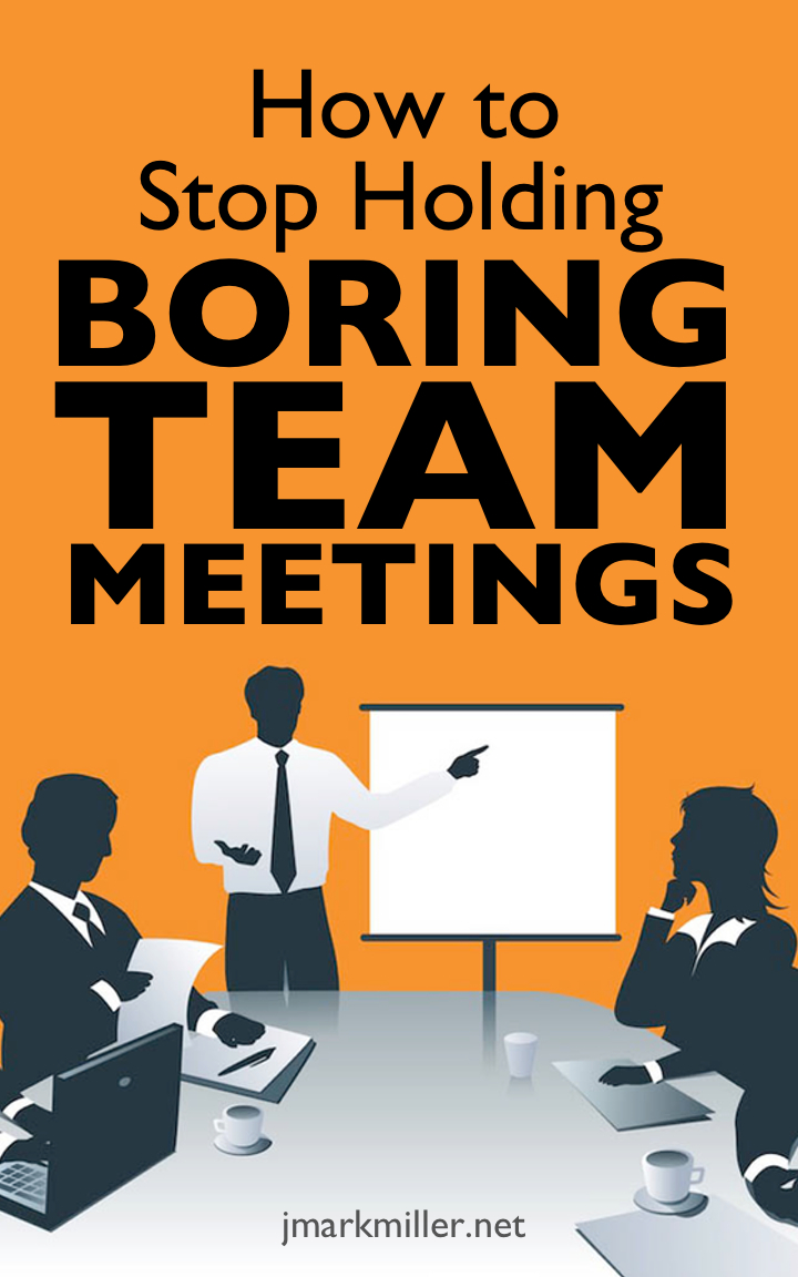 How to Stop Holding Boring Team Meetings How to Stop Holding Boring Team Meetings