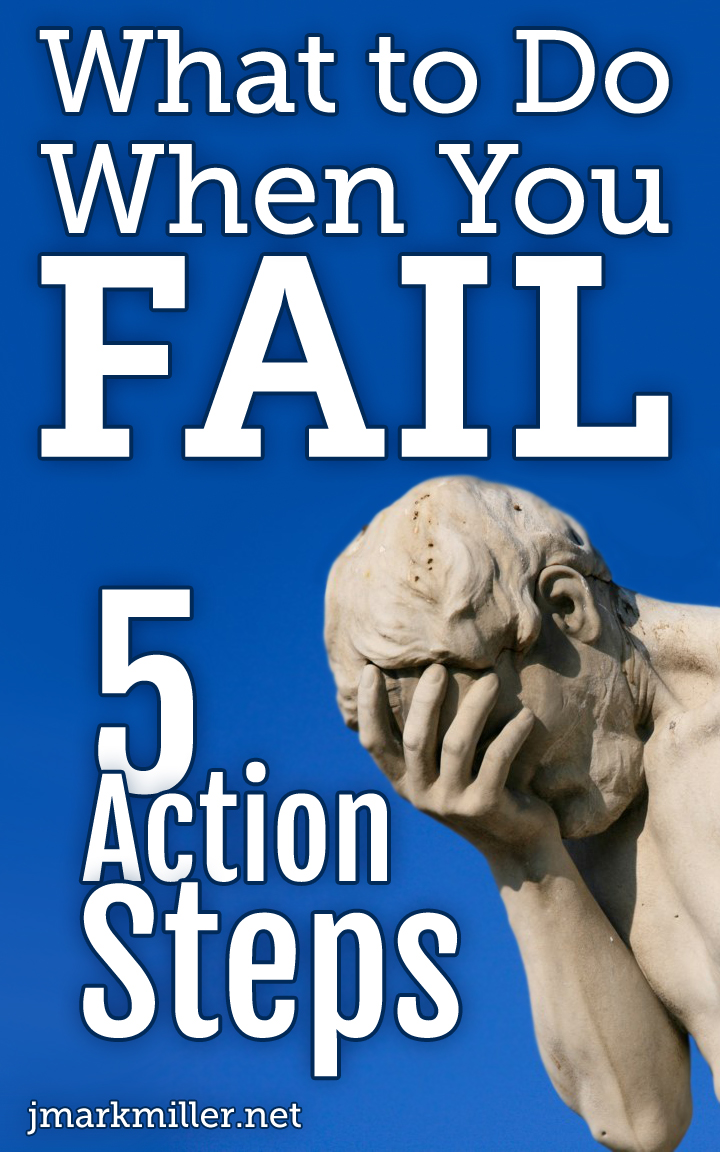 When Youve Failed 5 Action Steps What To Do When You Fail: 5 Action Steps